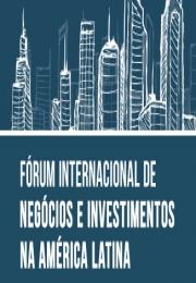 FÓRUM INTERNACIONAL DE NEGÓCIOS E INVESTIMENTOS NA AMÉRICA LATINA